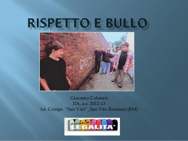 Rispetto e Bullo_ Giacomo Colaneri