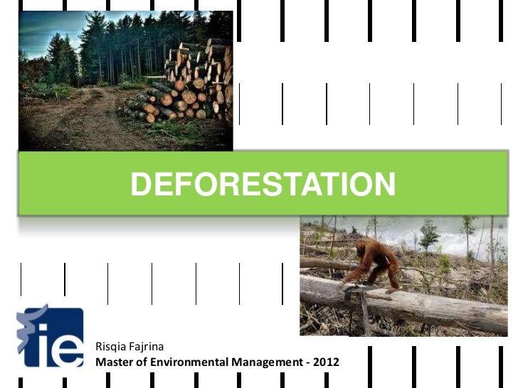 DEFORESTATIONRisqia FajrinaMaster of Environmental Management - 2012
