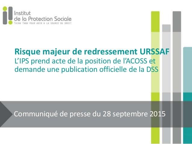 Risque majeur de redressement URSSAF L'IPS prend acte de la position de l'ACOSS et demande une publication officielle de l...