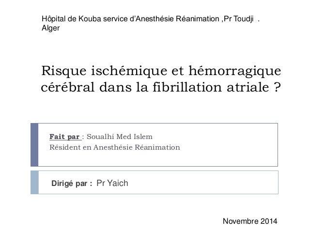 Hôpital de Kouba service d'Anesthésie Réanimation ,Pr Toudji .  Alger  Risque ischémique et hémorragique  cérébral dans la...