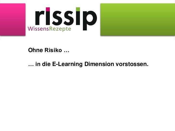 Ohne Risiko …… in die E-Learning Dimension vorstossen.<br />
