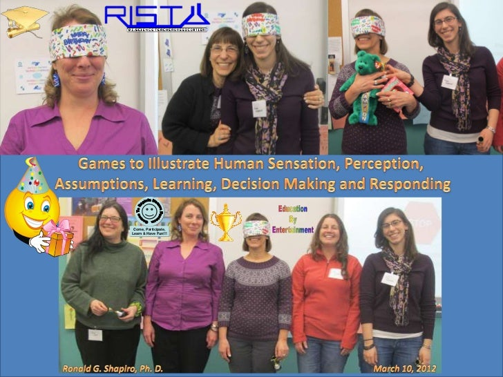 Games to Illustrate Human Sensation, Perception, Assumptions, Learning, Decision Making and Responding Photo Album Rhode Island Science Teachers Association (RISTA) March 10, 2012