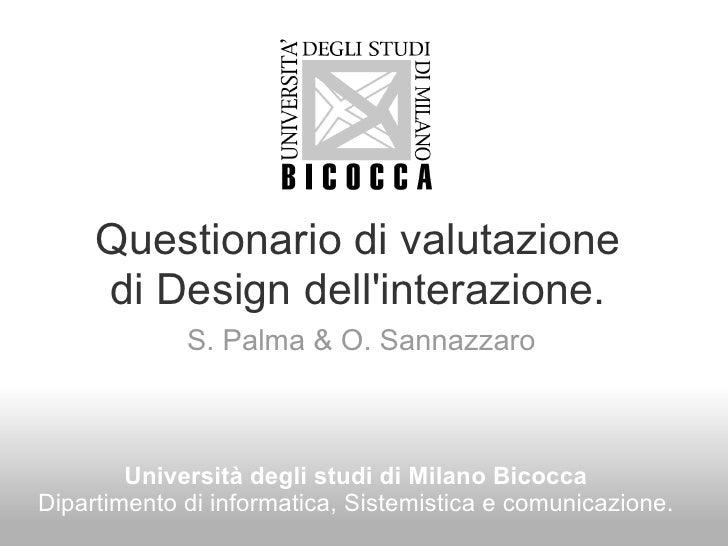 Questionario di valutazione di Design dell'interazione. S. Palma & O. Sannazzaro Università degli studi di Milano Bicocca ...