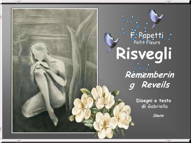 F. Papetti    Petit Fleurs   Risvegli  Rememberin   g Reveils     Disegni e testo       di Gabriella            Sincro
