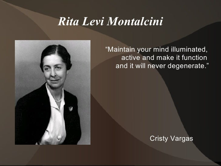 """Rita Levi Montalcini """" Maintain your mind illuminated,  active and make it function  and it will never degenerate."""" Cristy..."""