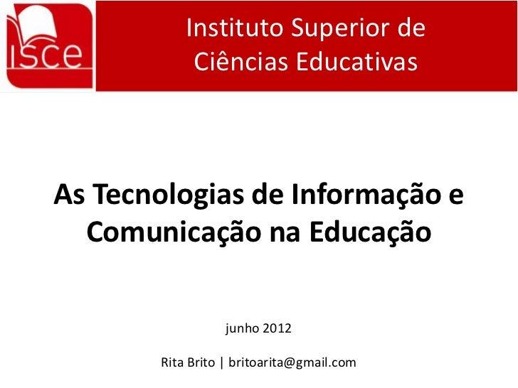 Instituto Superior de            Ciências EducativasAs Tecnologias de Informação e  Comunicação na Educação               ...