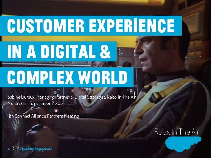 Customer experiencein a digital &complex worldSabine Dufaux, Managing Partner & Digital Strategist, Relax In The AirMontre...