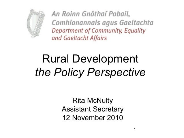 1 Rural Development the Policy Perspective Rita McNulty Assistant Secretary 12 November 2010