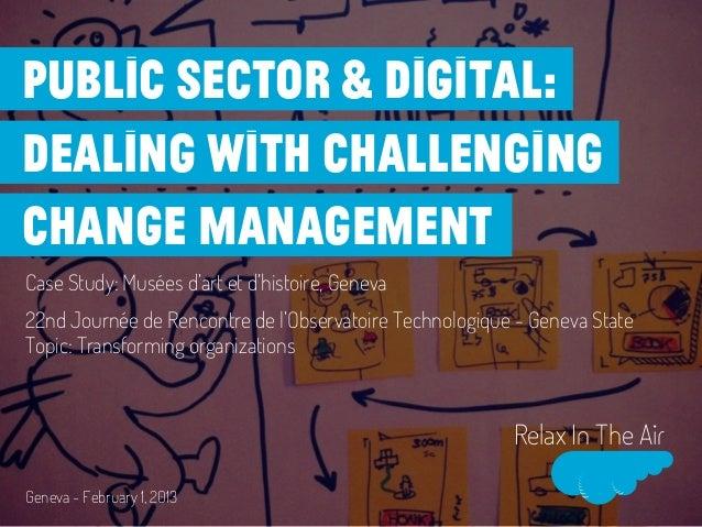 Public Sector & Digital:Dealing with challengingchange managementCase Study: Musées d'art et d'histoire, Geneva22nd Journé...