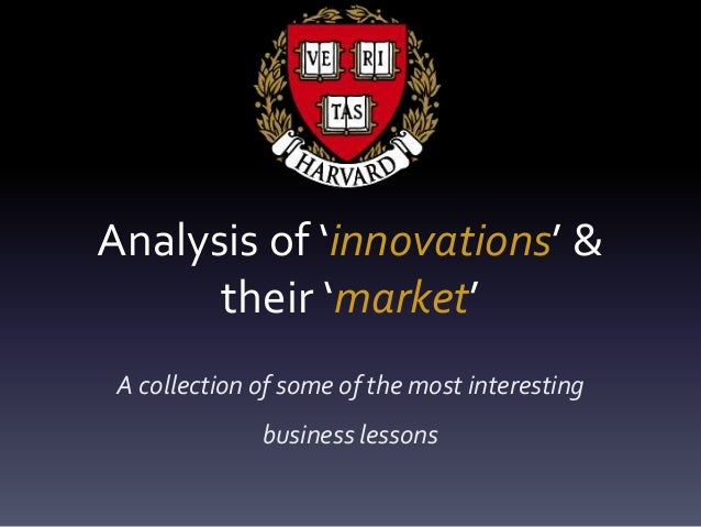 Analysis of 'innovations' & their 'market' A collection of some of the most interesting business lessons