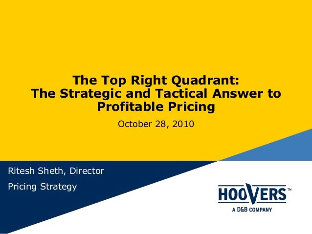 The Top Right Quadrant: The Strategic and Tactical Answer to Profitable Pricing October 28, 2010 Ritesh Sheth, Director Pr...