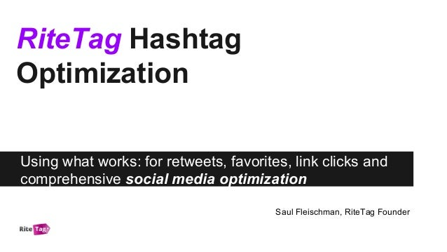 RiteTag Hashtag Optimization Using what works: for retweets, favorites, link clicks and comprehensive social media optimiz...