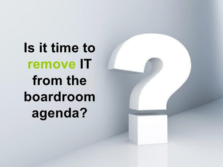 Is it time to remove IT from the boardroom agenda?