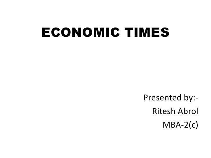 ECONOMIC TIMES<br />Presented by:-<br />Ritesh Abrol<br />MBA-2(c)<br />