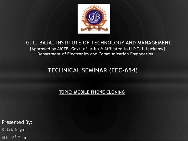 TOPIC: MOBILE PHONE CLONING  Presented By: Ritik Nagar ECE 3rd Year