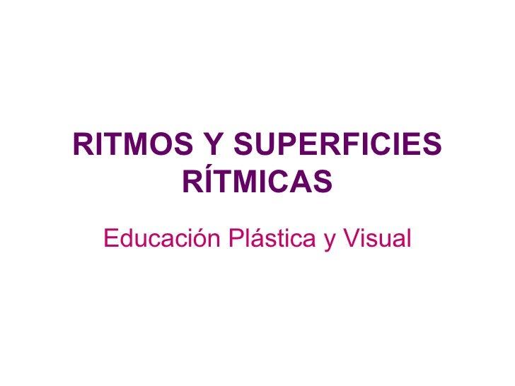 RITMOS Y SUPERFICIES RÍTMICAS Educación Plástica y Visual