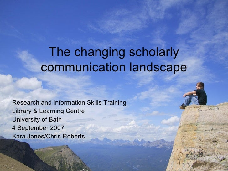 The changing scholarly communication landscape Research and Information Skills Training  Library & Learning Centre Univers...