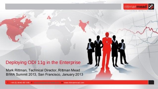 Deploying ODI 11g in the EnterpriseMark Rittman, Technical Director, Rittman MeadBIWA Summit 2013, San Francisco, January ...