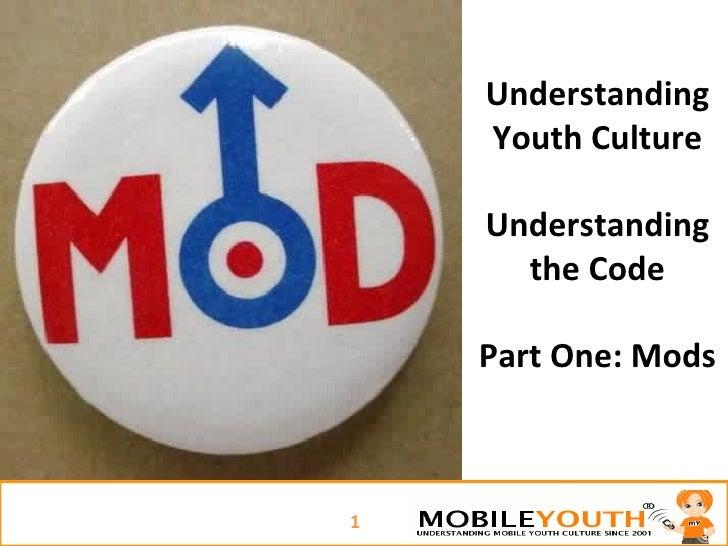 Understanding Youth Culture Understanding the Code Part One: Mods