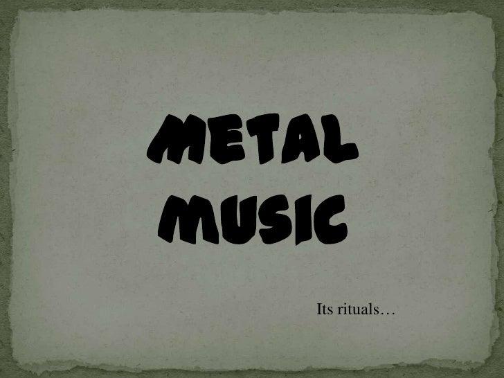 Rituals of metal