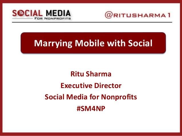 Ritu Sharma Executive Director Social Media for Nonprofits #SM4NP Marrying Mobile with Social