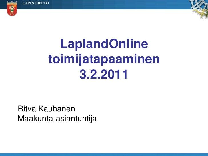 LAPIN LIITTO              LaplandOnline            toimijatapaaminen                 3.2.2011Ritva KauhanenMaakunta-asiant...