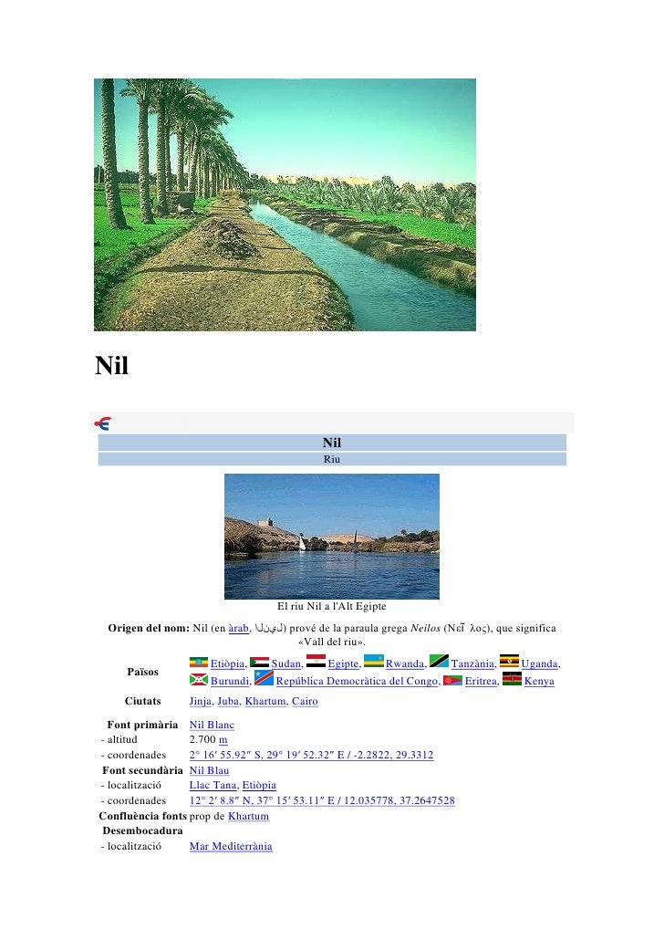 Nil<br />NilRiuEl riu Nil a l'Alt EgipteOrigen del nom: Nil (en àrab, النيل) prové de la paraula grega Neilos (Νεῖλος), qu...
