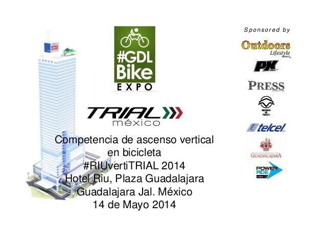 Competencia de ascenso vertical en bicicleta #RIUvertiTRIAL 2014 Hotel Riu, Plaza Guadalajara Guadalajara Jal. México 14 d...