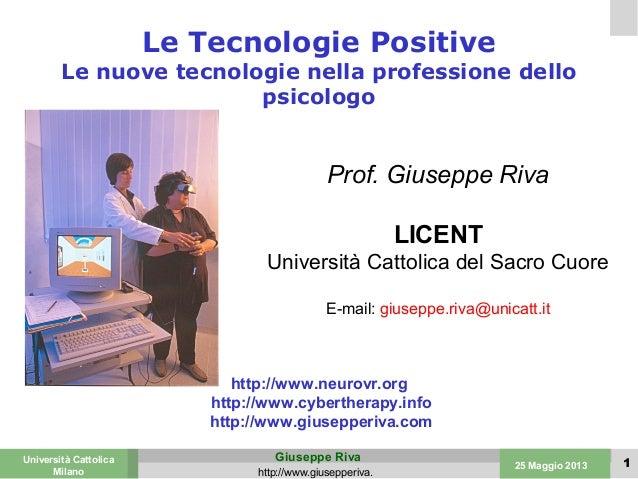 Valencia25-26 March 200325 Maggio 2013Università CattolicaMilanoGiuseppe Rivahttp://www.giusepperiva.1Le Tecnologie Positi...