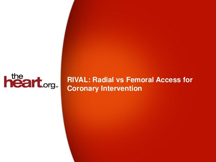 RIVAL: Radial vs Femoral Access forCoronary Intervention