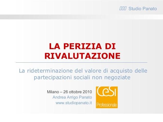 La rideterminazione del valore di acquisto delle partecipazioni sociali non negoziate LA PERIZIA DI RIVALUTAZIONE  Stud...