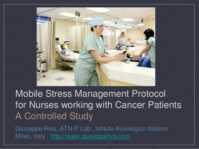 Mobile Stress Management Protocol for Nurses working with Cancer Patients A Controlled Study Giuseppe Riva, ATN-P Lab., Is...