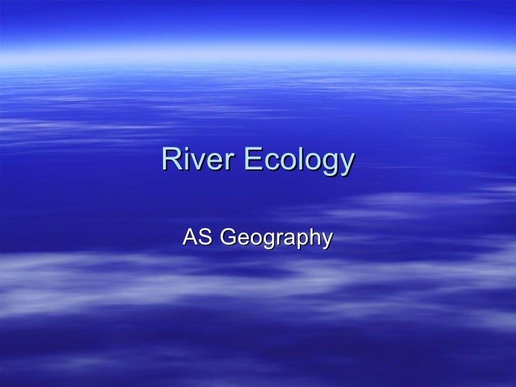 River Ecology AS Geography