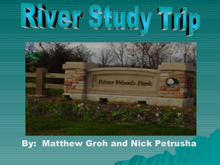By:  Matthew Groh and Nick Petrusha   River Study Trip