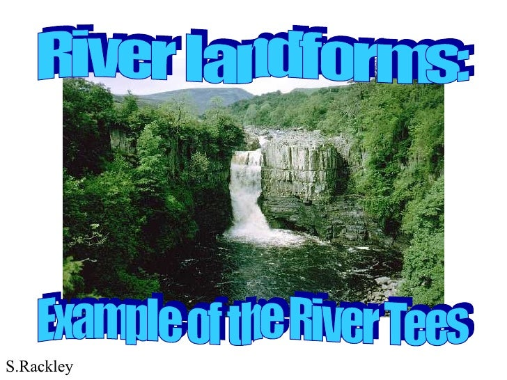 River landforms: Example of the River Tees S.Rackley