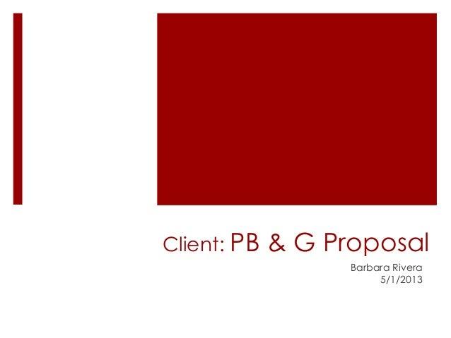 Client: PB & G ProposalBarbara Rivera5/1/2013