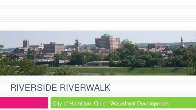 RIVERSIDE RIVERWALK City of Hamilton, Ohio - Waterfront Development