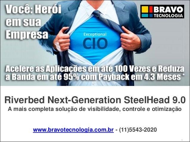 Riverbed Next-Generation SteelHead 9.0 A mais completa solução de visibilidade, controle e otimização www.bravotecnologia....