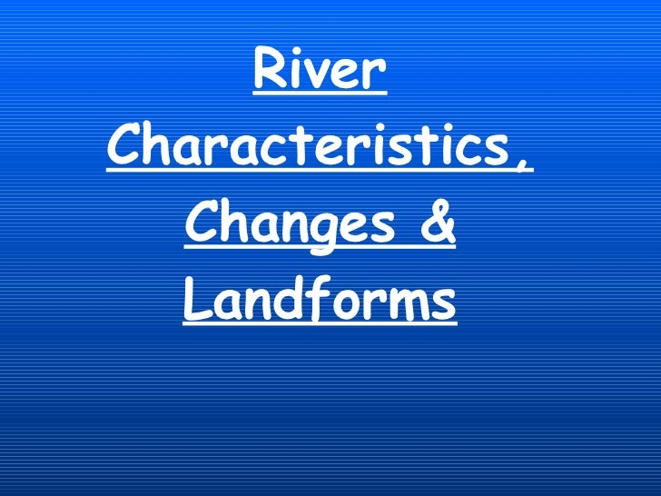 River Characteristics, Changes & Landforms