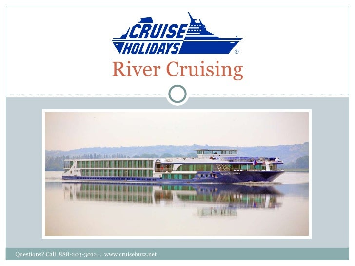 RIVER CRUISING River Cruising Questions? Call  888-203-3012 ... www.cruisebuzz.net