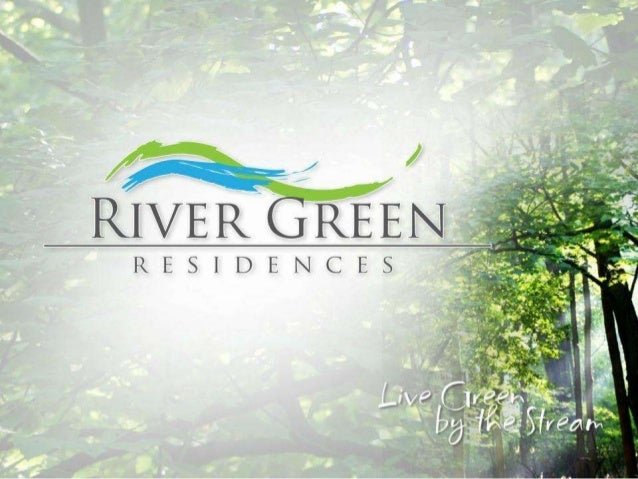 Why River Green Residences?Live green by the stream…Experience living in a waterfront community right beside the historic ...