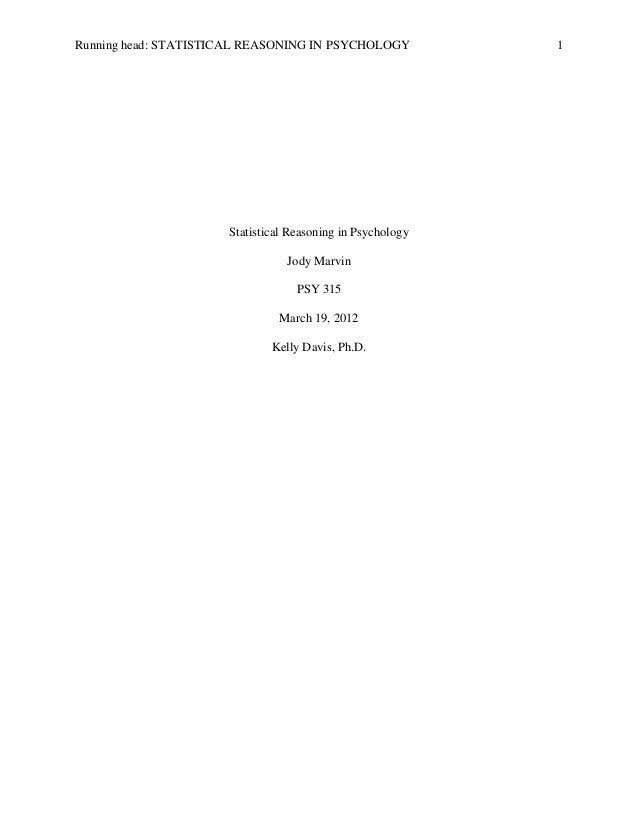 Running head: STATISTICAL REASONING IN PSYCHOLOGY  Statistical Reasoning in Psychology Jody Marvin PSY 315 March 19, 2012 ...