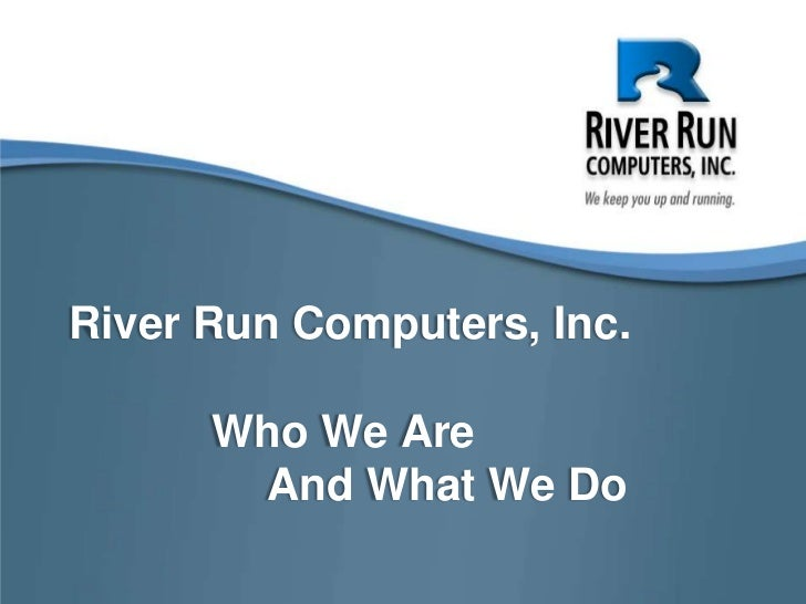 River Run Computers, Inc.Who We Are		   And What We Do  <br />