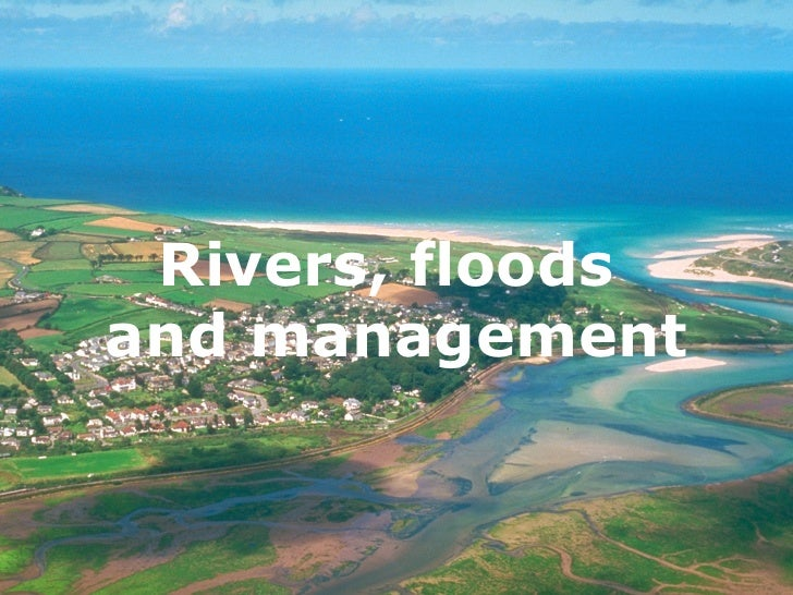 Rivers, floods and management      Rivers, floods     and management