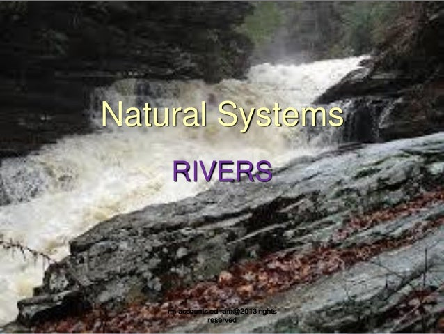 Natural Systems RIVERS  rm accounts ed ram@2013 rights reserved
