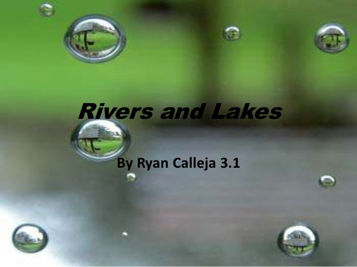 Rivers and Lakes<br />By Ryan Calleja 3.1<br />