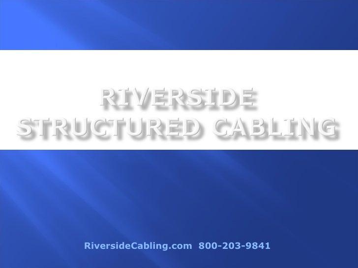 RiversideCabling.com  800-203-9841