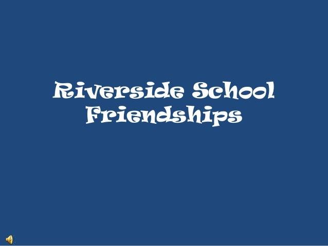 Riverside School  Friendships