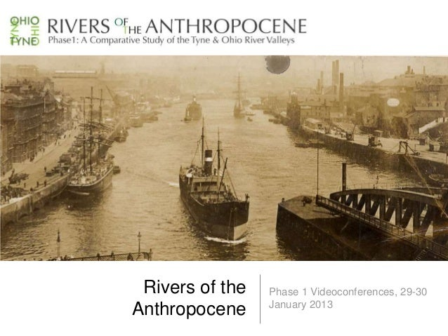 Rivers of the   Phase 1 Videoconferences, 29-30                 January 2013Anthropocene