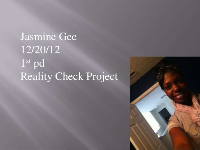 Jasmine Gee12/20/121st pdReality Check Project